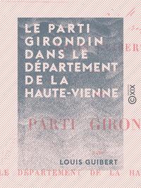 Le Parti girondin dans le d?partement de la Haute-Vienne