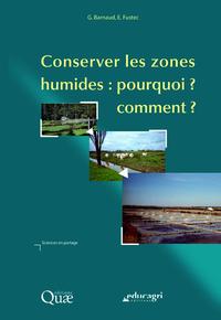 Conserver les zones humides (ePub), Pourquoi ? comment ?