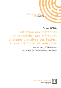 Initiation aux méthodes de recherche, aux méthodes critiques d'analyse des textes, et aux méthodes de rédaction : en lettres, littératures et sciences humaines et sociales