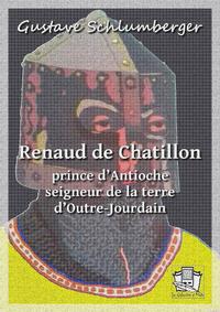 Renaud de Ch?tillon, prince d'Antioche, seigneur de la terre d'Outre Jourdain