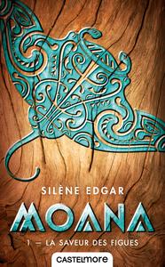 Moana. Volume 1, La saveur des figues