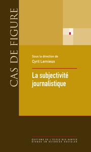 La subjectivité journalistique, Onze leçons sur le rôle de l'individualité dans la production de l'information