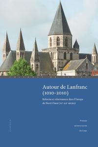 Autour de Lanfranc (1010-2010), Réforme et réformateurs dans l'Europe du Nord-Ouest (XIe-XIIesiècles)
