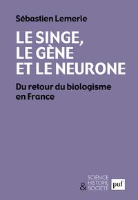 Le singe, le gène et le neurone, Du retour du biologisme en France