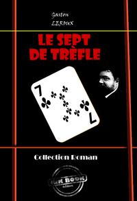 Le Sept de Trèfle, Ciné-roman en douze épisodes (édition intégrale)