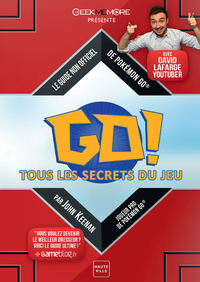 Pokémon GO : Tous les secrets du jeu - Le guide non officiel de Pokémon GO (avec David Lafarge Pokemon)