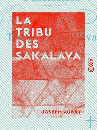 La Tribu des Sakalava - Organisation sociale, moeurs, coutumes et croyances