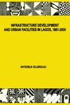 Livre numérique Infrastructure Development and Urban Facilities in Lagos, 1861-2000