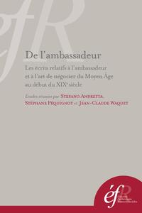 De l'ambassadeur, LES ÉCRITS RELATIFS À L'AMBASSADEUR ET À L'ART DE NÉGOCIER DU MOYEN ÂGE AU DÉBUT DU XIXESIÈCLE