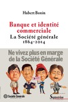 Livre numérique Banque et identité commerciale. La Société générale (1864-2014)