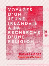 Voyages d'un jeune Irlandais ? la recherche d'une religion