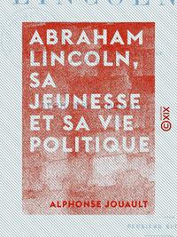 Abraham Lincoln, sa jeunesse et sa vie politique, Histoire de l'abolition de l'esclavage aux ?tats-Unis