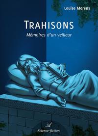 Trahisons, Mémoires d'un veilleur - Tome 2