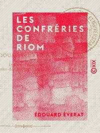 Les Confréries de Riom, XIIIE-XXE SIÈCLES