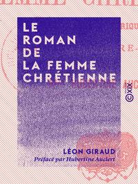 Le Roman de la femme chrétienne, ÉTUDE HISTORIQUE