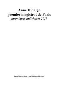 Anne Hidalgo premier magistrat de Paris, chroniques judiciaires 2019