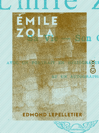 ?mile Zola, Sa vie, son oeuvre