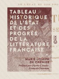 Tableau historique de l'état et des progrès de la littérature française