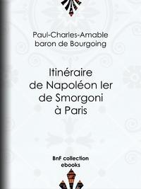 Itinéraire de Napoléon Ier de Smorgoni à Paris, Épisode de la guerre de 1812 : premier extrait des Mémoires militaires et politiques inédits du Bon