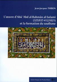 L'œuvre d'Abū 'Abd al-Raḥmān al-Sulamī (325/937-412/1021) et la formation du soufisme