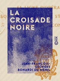 La Croisade noire, Sa ligne d'op?rations, son organisation strat?gique, ses conditions ?conomiques