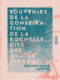 Souvenirs de la conspiration de La Rochelle, dite des quatre Sergens