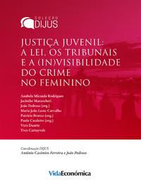 Justi?a Juvenil: A lei, os tribunais e a (in)visibilidade do crime feminino
