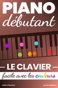 Piano Débutant. Le CLAVIER facile avec les couleurs