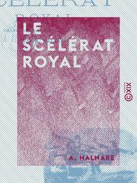 Le Sc?l?rat royal - Grand roman national historique