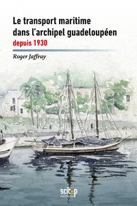 Le transport maritime dans l?archipel guadeloupe?en depuis 1930