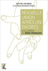 NOUVELLE UNION APRES UN DIVORCE A LA LUMIERE DU PAPE FRANCOIS