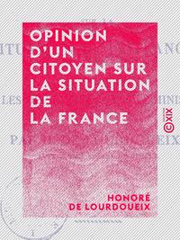 Opinion d'un citoyen sur la situation de la France - Et particulièrement sur les défections dans le