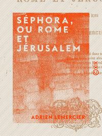Séphora, ou Rome et Jérusalem - Épisode de l'histoire des Juifs
