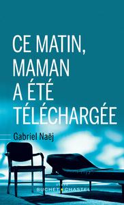 CE MATIN, MAMAN A ETE TELECHARGEE