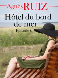 Hôtel du bord de mer, saison 1 épisode 6 (dernier épisode)
