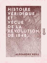 Histoire véridique et vécue de la révolution de 1848 - Depuis le 24 février jusqu'au 10 décembre, su