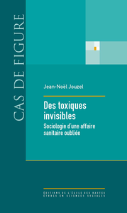 Des toxiques invisibles, Sociologie d'une affaire sanitaire oubliée