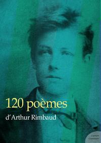 120 poèmes d'Arthur Rimbaud