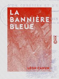 La Bannière bleue - Aventures d'un musulman, d'un chrétien et d'un païen à l'époque des croisades et