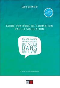 Guide pratique de formation par la simulation, « On n?a jamais appris à faire du vélo dans un livre »