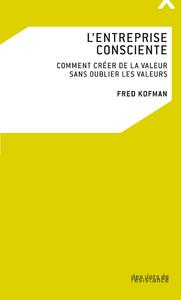 L'entreprise consciente, COMMENT CRÉER DE LA VALEUR SANS OUBLIER LES VALEURS?