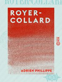 Royer-Collard - Sa vie publique, sa vie privée, sa famille