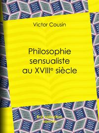 Philosophie sensualiste au dix-huiti?me si?cle