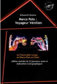 Marco Polo : Voyageur Vénitien ou l'incroyable voyage de Marco Polo en Chine (édition enrichie de 32