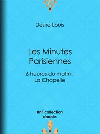 Les Minutes parisiennes, 6 heures du matin : La Chapelle