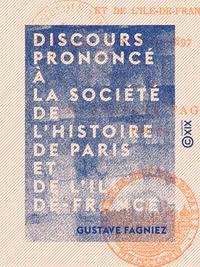 Discours prononcé à la Société de l'histoire de Paris et de l'Ile-de-France, LE 11 MAI 1897