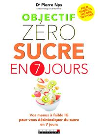 Objectif zéro sucre en 7 jours, Vos menus à faible IG pour vous désintoxiquer du sucre en 7 jours