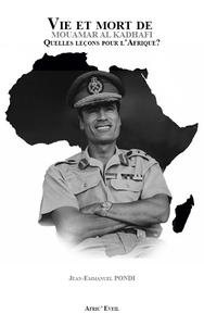 Vie et Mort de Mouamar AL-KADHAFI, quelles le?ons pour l'Afrique ?
