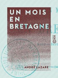 Un mois en Bretagne, Souvenirs de voyages - Ao?t-Septembre 1855
