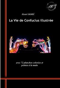 La Vie de Confucius illustr?e (avec 72 planches color?es et peintes ? la main)